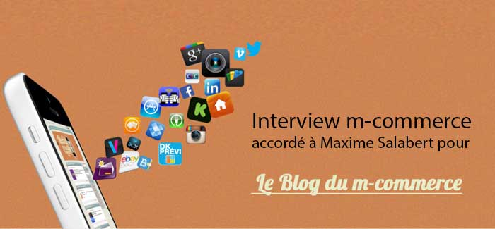 Interview accordée à Maxime Salabert-le-blog-m-commerce