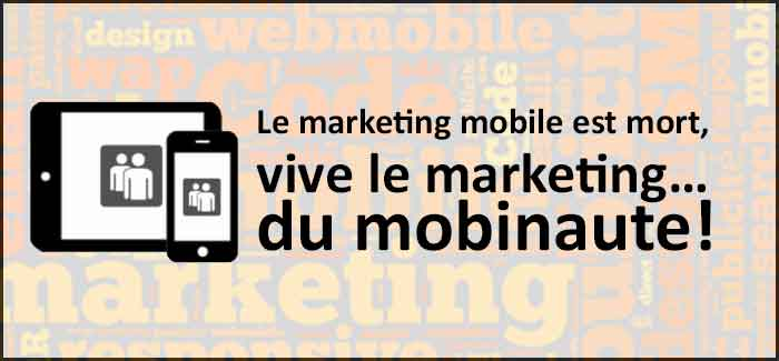 Le marketing mobile est mort, vive le marketing… du mobinaute!